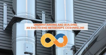UNDERSTANDING AND BUILDING AN END TO END NETDEVOPS CICD PIPELINE