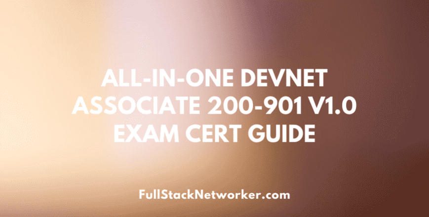 Cisco DevNet Associate 200-901 V1.0 Exam Cert Guide