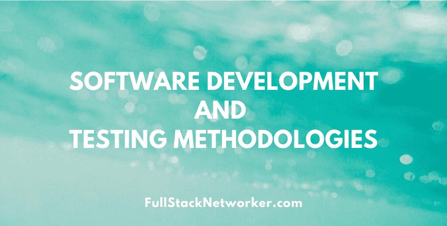 software development and testing methodologies