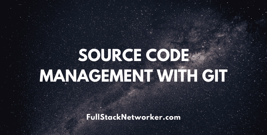 Source Code Management (SCM) with Git