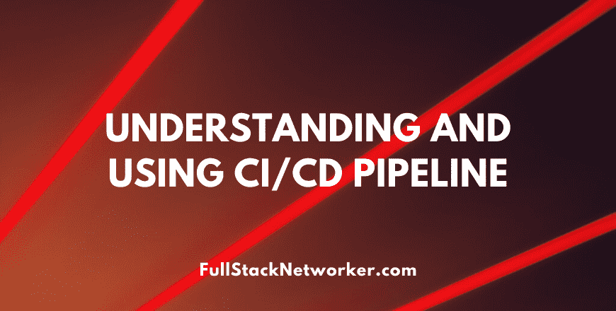Understanding and Using CI CD Pipeline