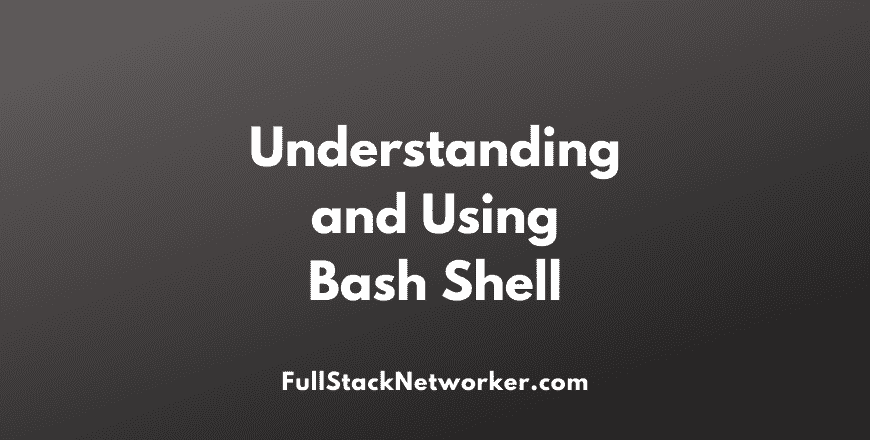 Understanding and Using Bash Shell