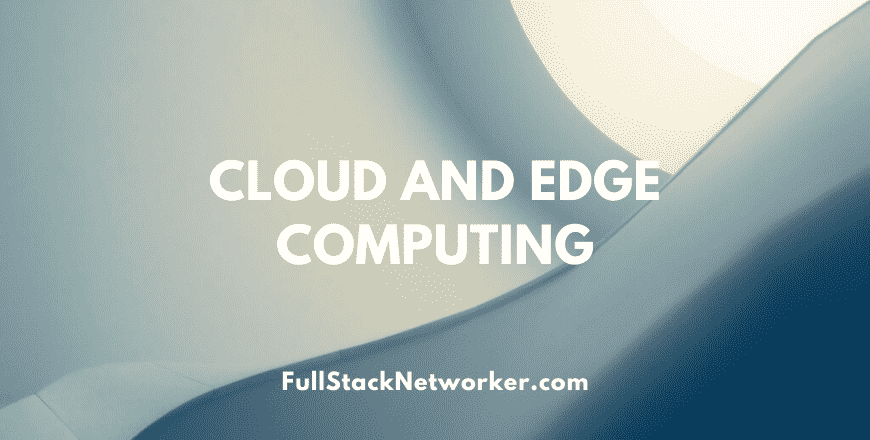 Cloud and Edge computing