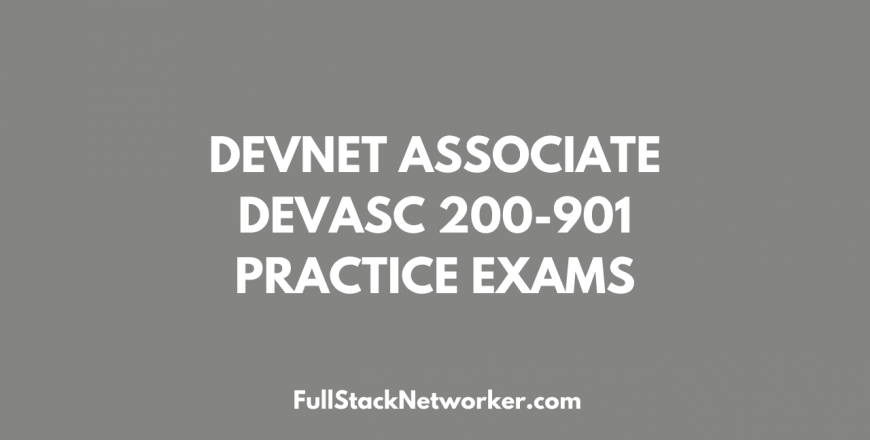 devnet associate devasc 200-901 practice exam fullstacknetworker.com