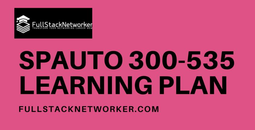 spauto 300-535 exam learning plan